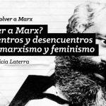 Volver a Marx #06: Encuentros y desencuentros entre marxismo y feminismo