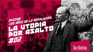 La Utopía por Asalto #2: La Revolución Rusa como parteaguas de un siglo