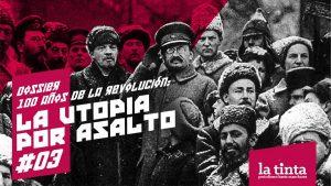 La Utopía por Asalto #3: Argentina y la Revolución Rusa en sus inicios (II)