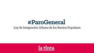 #ParoGeneral: Ley de Integración Urbana de barrios populares