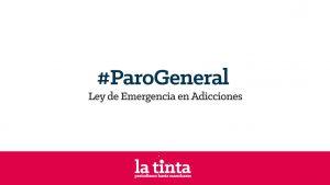 #ParoGeneral: Ley de Emergencia en Adicciones