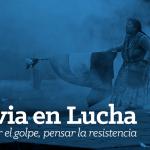 Bolivia en lucha: complejizar el golpe, pensar la resistencia