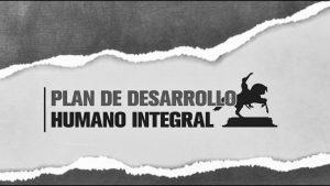 Plan de Desarrollo Humano Integral, una propuesta de país